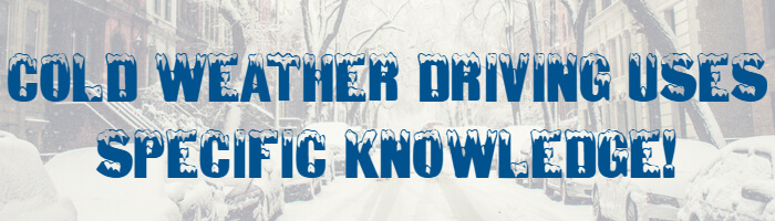 Cold Weather Driving Uses Specific Knowledge!